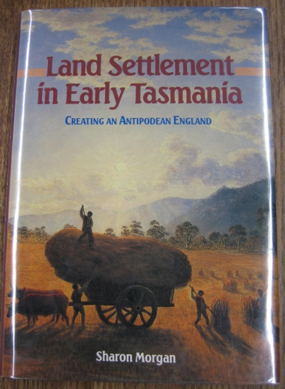 Image for Land Settlement in Early Tasmania : creating an Antipodean England.
