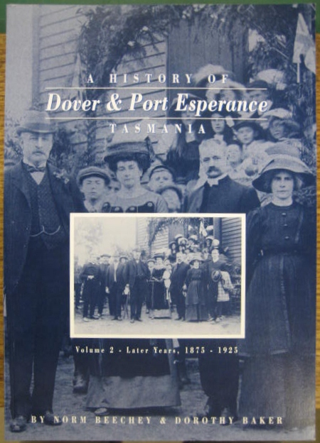 Image for A History of Dover & Port Esperance Tasmania. Volume 2: Later Years, 1875-1925.