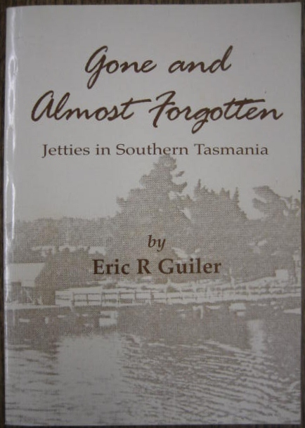 Image for Gone and Almost Forgotten : jetties in Southern Tasmania.