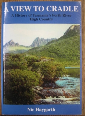 Image for A View to Cradle : a history of Tasmania's Forth River high country from white settlement to national park.