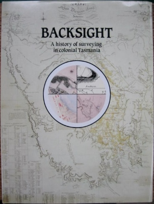 Image for Backsight : a history of surveying in colonial Tasmania.