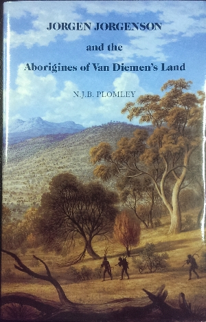Image for Jorgen Jorgenson and the Aborigines of Van Diemen's Land. Being a reconstruction of his 'lost' book on their customs and habits, and on his role in the Roving Parties and the Black Line.
