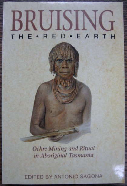 Image for Bruising the Red Earth : ochre mining and ritual in Aboriginal Tasmania.