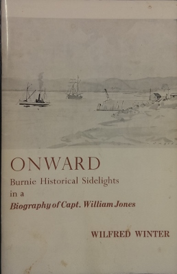 "Image for Onward : Burnie historical sidelights in a biography of Capt. William Jones, master mariner, industrialist, civic leader, ""King of Burnie""."