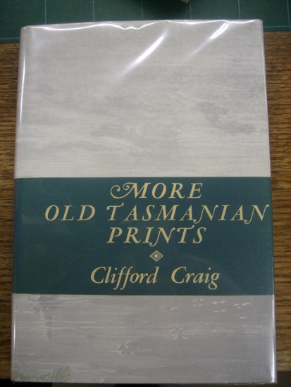 More Old Tasmanian Prints : a companion volume to The Engravers of Van Diemen's Land and Old Tasmanian Prints.