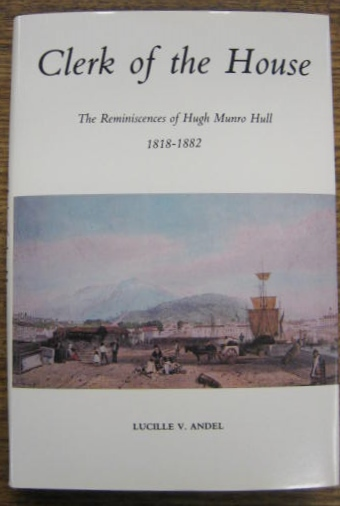 Image for Clerk of the House: the reminiscences of Hugh Munro Hull, 1818-1882.