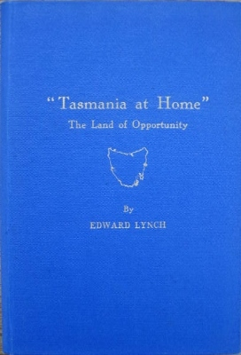 Image for Tasmania at Home. Including a description of the leading towns; History of Tasmania by Clive Lord, and Tasmania to-day, by A. McIntosh Reid, also Prominent Men of Tasmania.