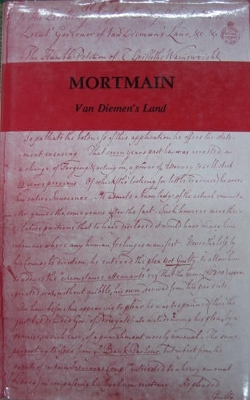 Image for Mortmain : a collection of choice petitions, memorials and letters of protest and request from the convict colony of Van Diemen's Land; written by divers persons, both eminent and lowly…