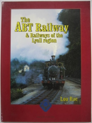 Image for The ABT Railway & railways of the Lyell region.