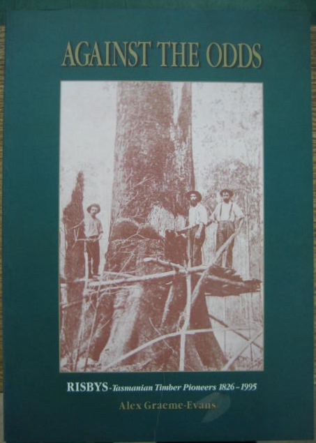 Image for Against the Odds. Risbys : Tasmanian timber pioneers 1826-1995.