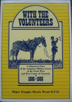 Image for With the Volunteers: a historical diary of the volunteer military forces of the north-west and west coasts of Tasmania, 1886-1986.