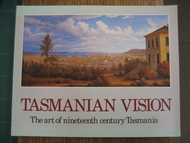 Image for Tasmanian Vision : the art of Nineteenth Century Tasmania. Paintings, drawings and sculpture from European exploration and settlement to 1900.