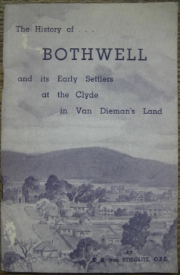 Image for The History of Bothwell and its early settlers at the Clyde in Van Diemen's Land.
