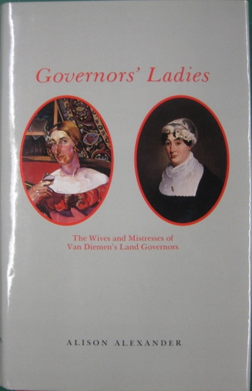 Image for Governors' Ladies: the wives and mistresses of Van Diemen's Land governors.