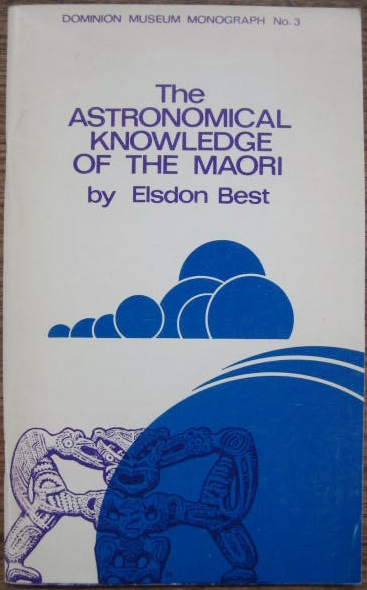 Image for The Astronomical Knowledge of the Maori : genuine and empirical. Including data concerning their systems of Astrogeny, Astrolatry, and Natural Astrology, with notes on certain other natural phenomena.