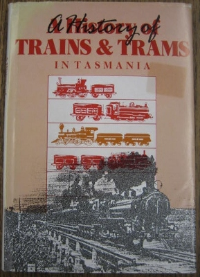 Image for A History of Trains and Trams in Tasmania.